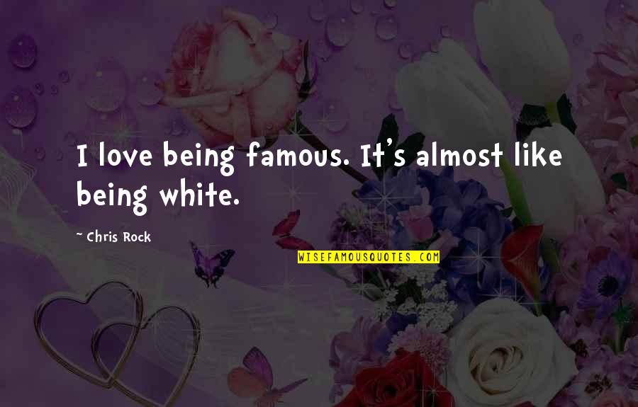Best Famous Love Quotes By Chris Rock: I love being famous. It's almost like being