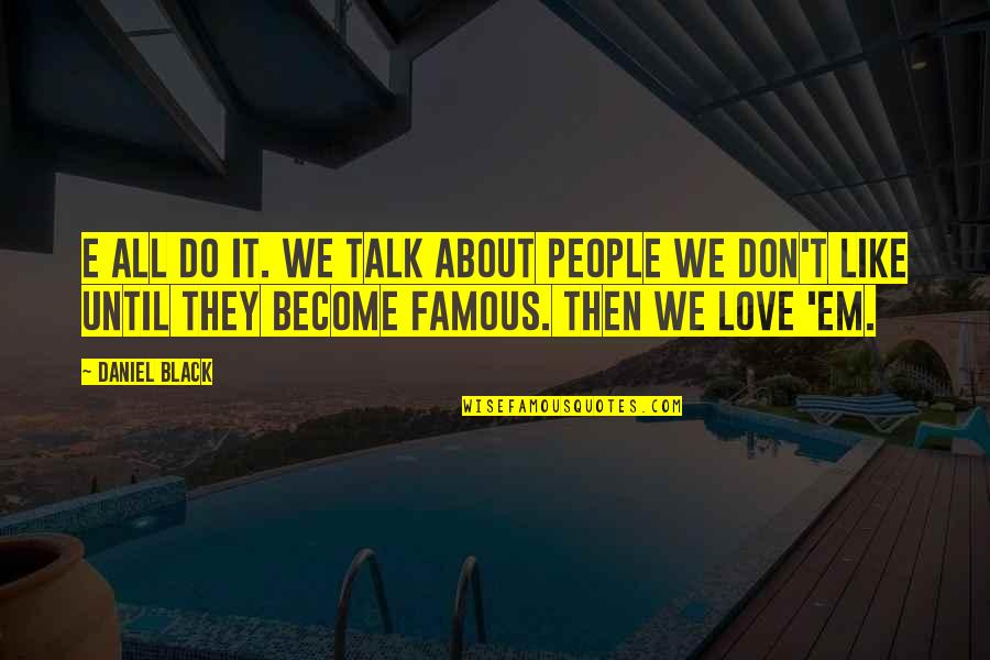 Best Famous Love Quotes By Daniel Black: E all do it. We talk about people