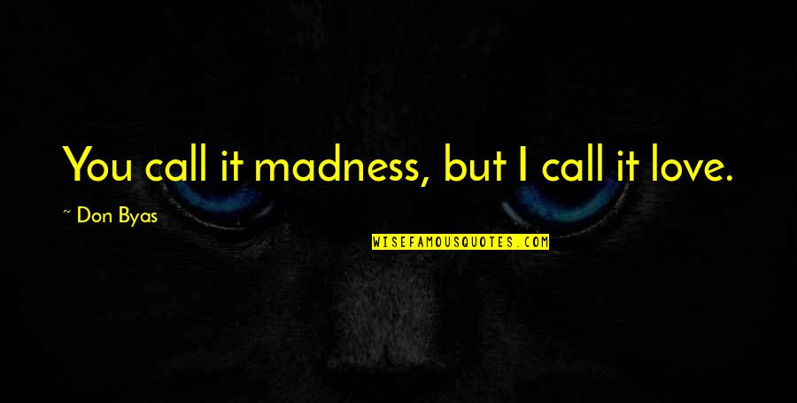 Best Famous Love Quotes By Don Byas: You call it madness, but I call it