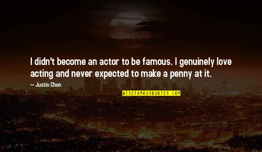 Best Famous Love Quotes By Justin Chon: I didn't become an actor to be famous.