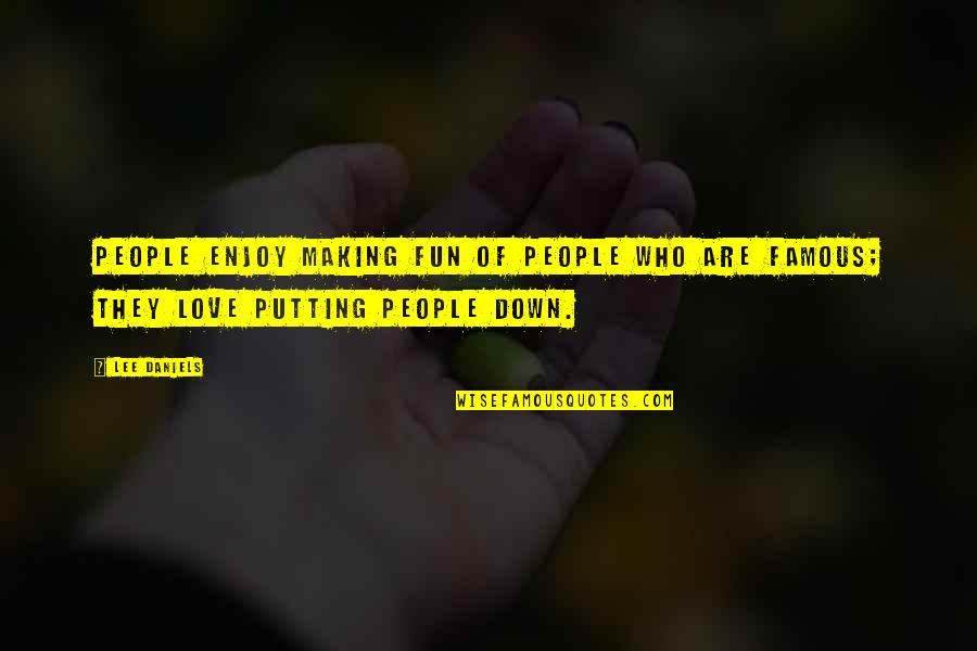 Best Famous Love Quotes By Lee Daniels: People enjoy making fun of people who are