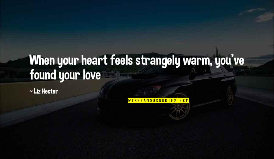 Best Famous Love Quotes By Liz Hester: When your heart feels strangely warm, you've found