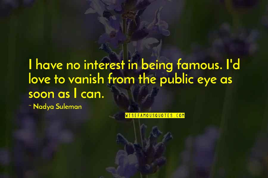 Best Famous Love Quotes By Nadya Suleman: I have no interest in being famous. I'd