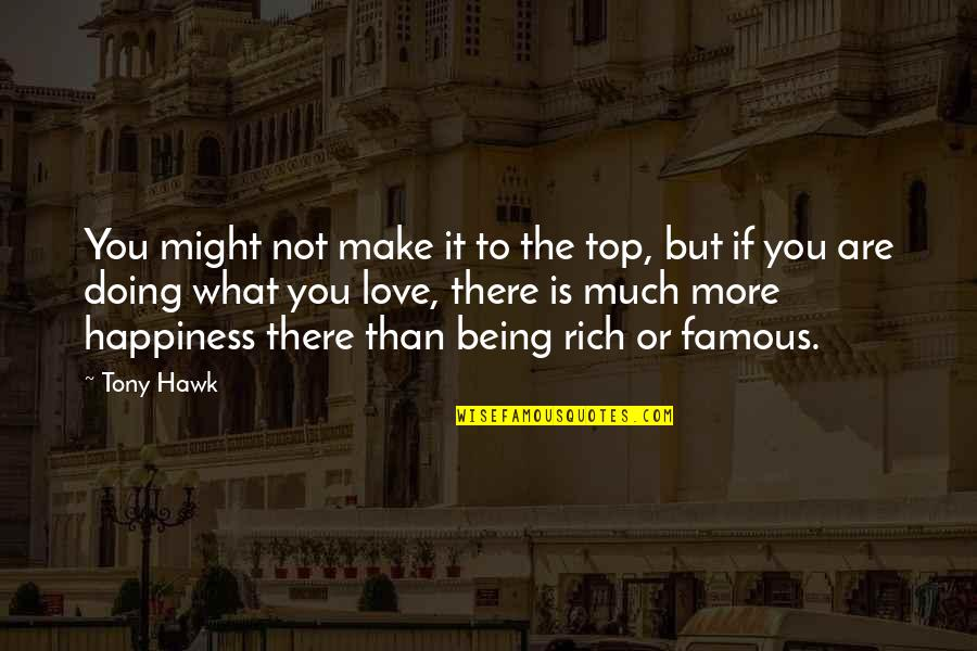 Best Famous Love Quotes By Tony Hawk: You might not make it to the top,