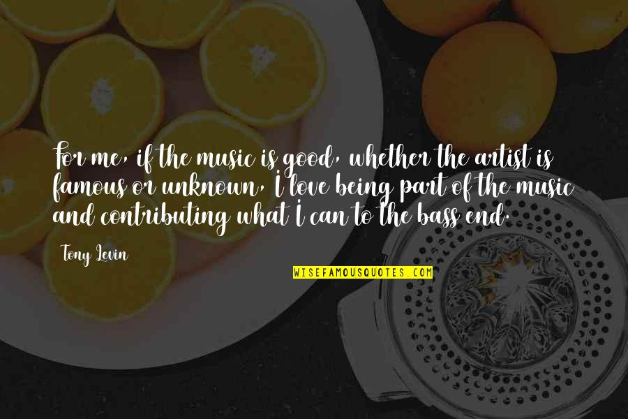 Best Famous Love Quotes By Tony Levin: For me, if the music is good, whether