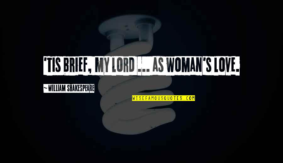 Best Famous Love Quotes By William Shakespeare: 'Tis brief, my lord ... as woman's love.