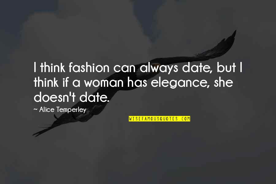 Best Fashion Quotes By Alice Temperley: I think fashion can always date, but I