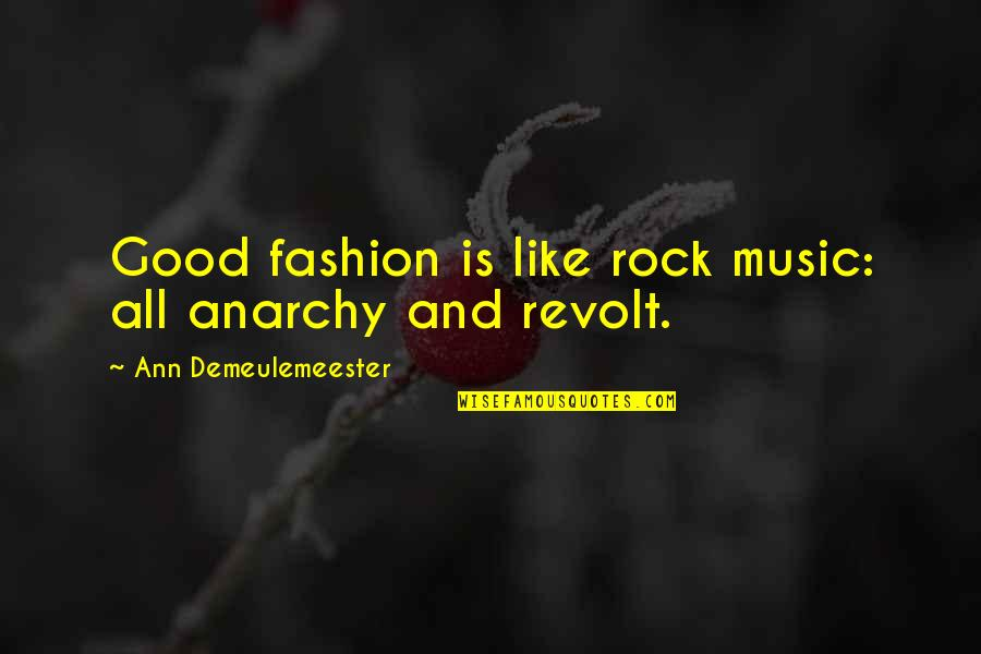 Best Fashion Quotes By Ann Demeulemeester: Good fashion is like rock music: all anarchy