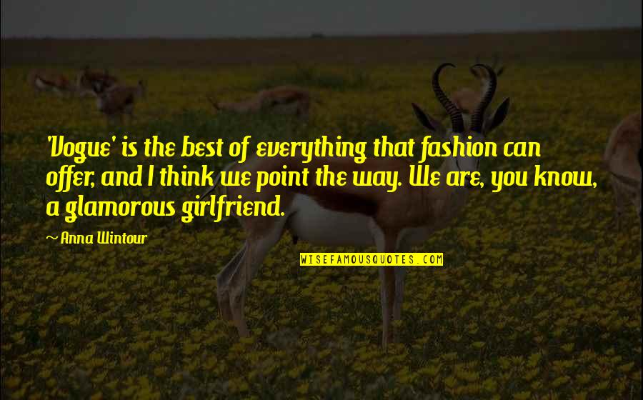 Best Fashion Quotes By Anna Wintour: 'Vogue' is the best of everything that fashion