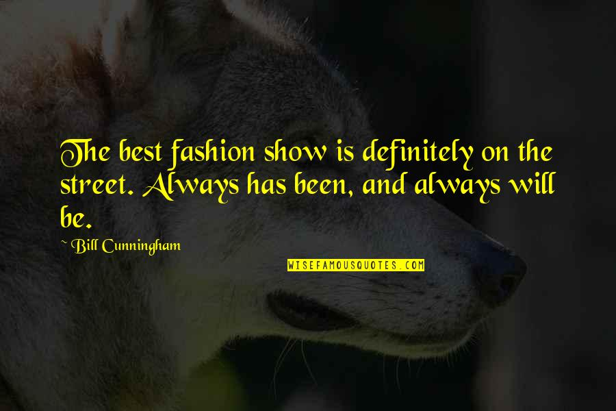 Best Fashion Quotes By Bill Cunningham: The best fashion show is definitely on the