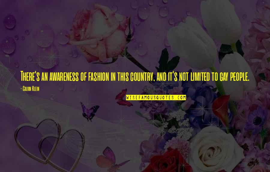Best Fashion Quotes By Calvin Klein: There's an awareness of fashion in this country,