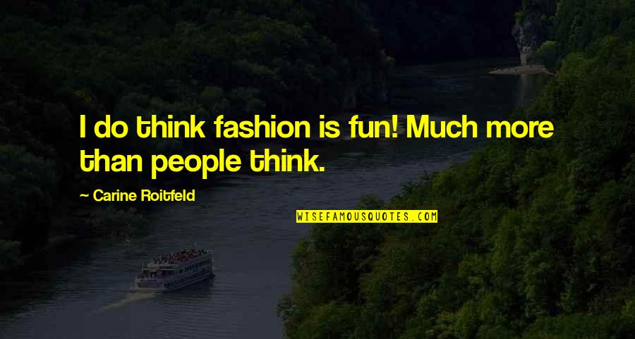 Best Fashion Quotes By Carine Roitfeld: I do think fashion is fun! Much more