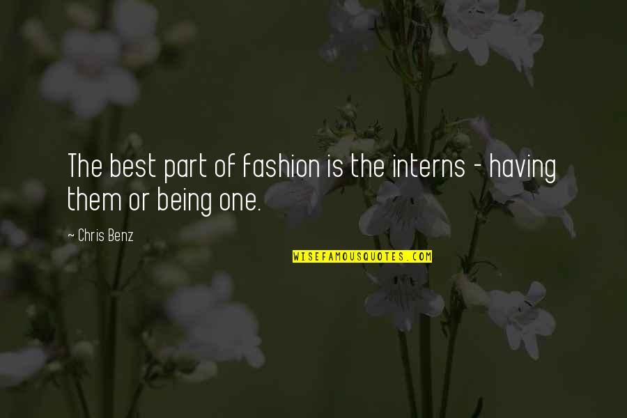 Best Fashion Quotes By Chris Benz: The best part of fashion is the interns