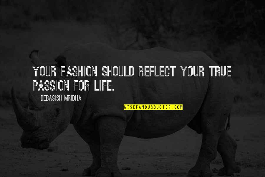 Best Fashion Quotes By Debasish Mridha: Your fashion should reflect your true passion for