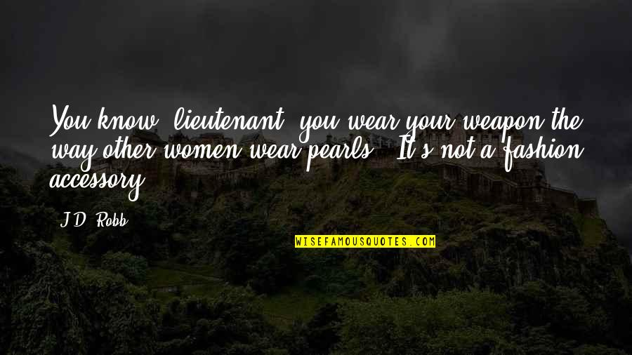 Best Fashion Quotes By J.D. Robb: You know, lieutenant, you wear your weapon the