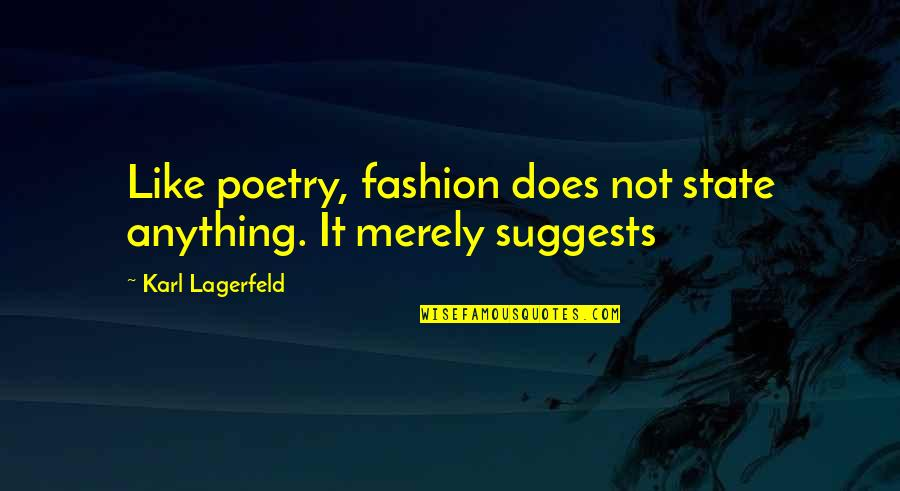 Best Fashion Quotes By Karl Lagerfeld: Like poetry, fashion does not state anything. It