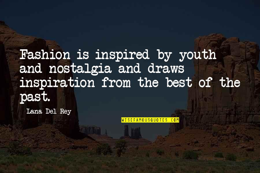 Best Fashion Quotes By Lana Del Rey: Fashion is inspired by youth and nostalgia and