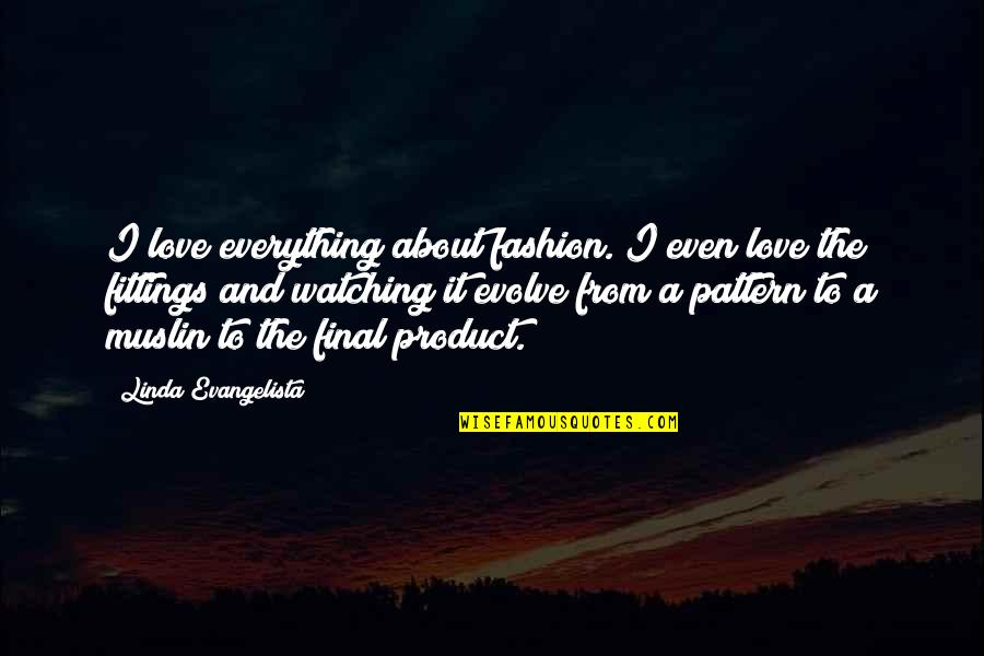 Best Fashion Quotes By Linda Evangelista: I love everything about fashion. I even love