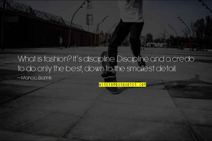 Best Fashion Quotes By Manolo Blahnik: What is fashion? It's discipline. Discipline and a