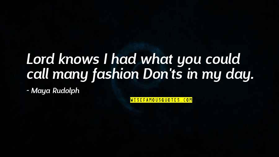 Best Fashion Quotes By Maya Rudolph: Lord knows I had what you could call