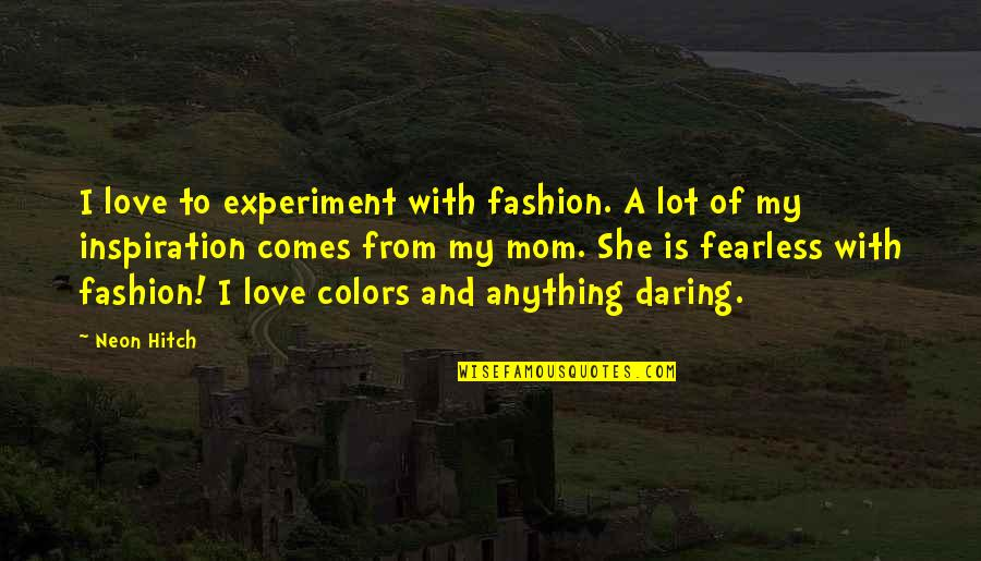 Best Fashion Quotes By Neon Hitch: I love to experiment with fashion. A lot