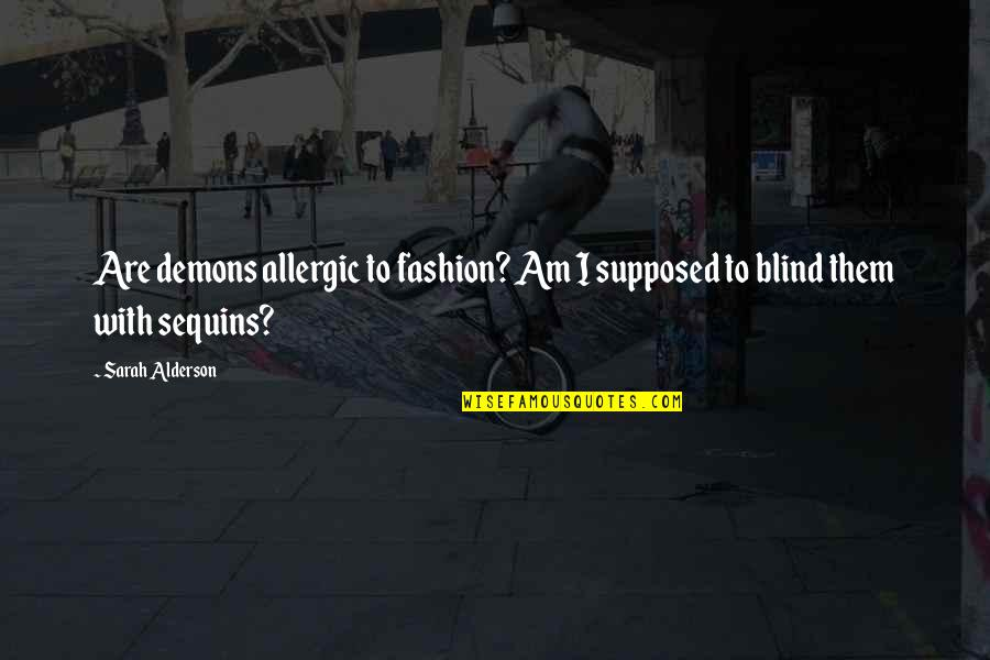 Best Fashion Quotes By Sarah Alderson: Are demons allergic to fashion? Am I supposed