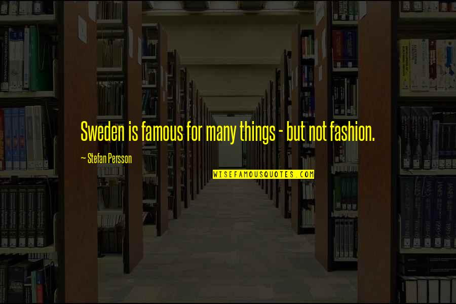 Best Fashion Quotes By Stefan Persson: Sweden is famous for many things - but