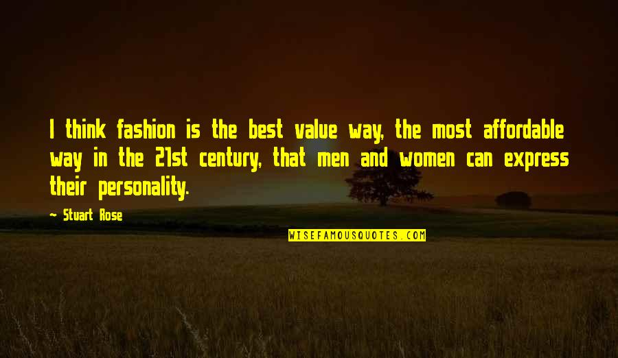 Best Fashion Quotes By Stuart Rose: I think fashion is the best value way,