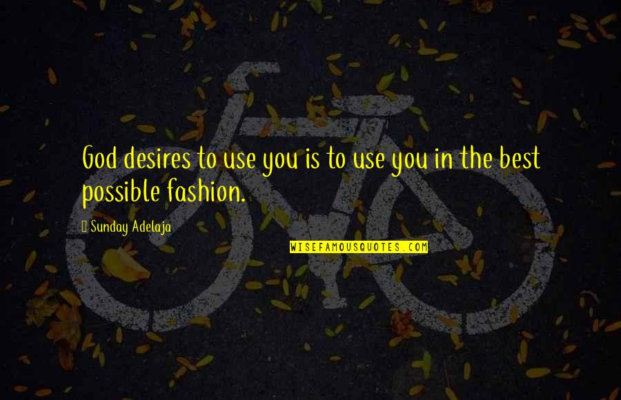 Best Fashion Quotes By Sunday Adelaja: God desires to use you is to use