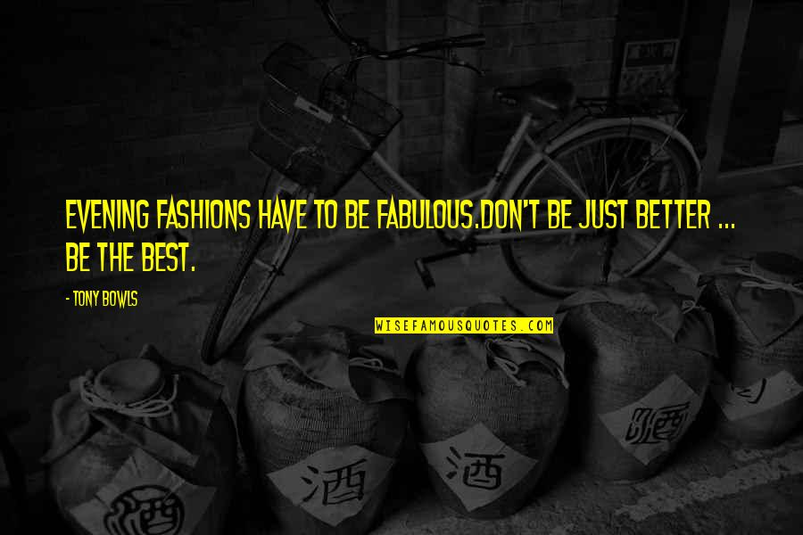 Best Fashion Quotes By Tony Bowls: Evening fashions have to be fabulous.Don't be just