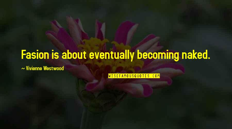 Best Fashion Quotes By Vivienne Westwood: Fasion is about eventually becoming naked.