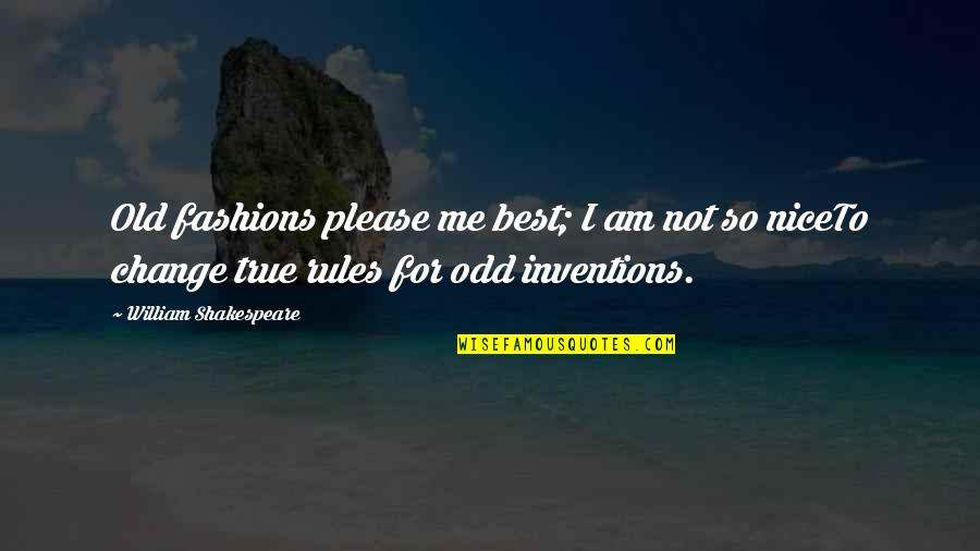 Best Fashion Quotes By William Shakespeare: Old fashions please me best; I am not