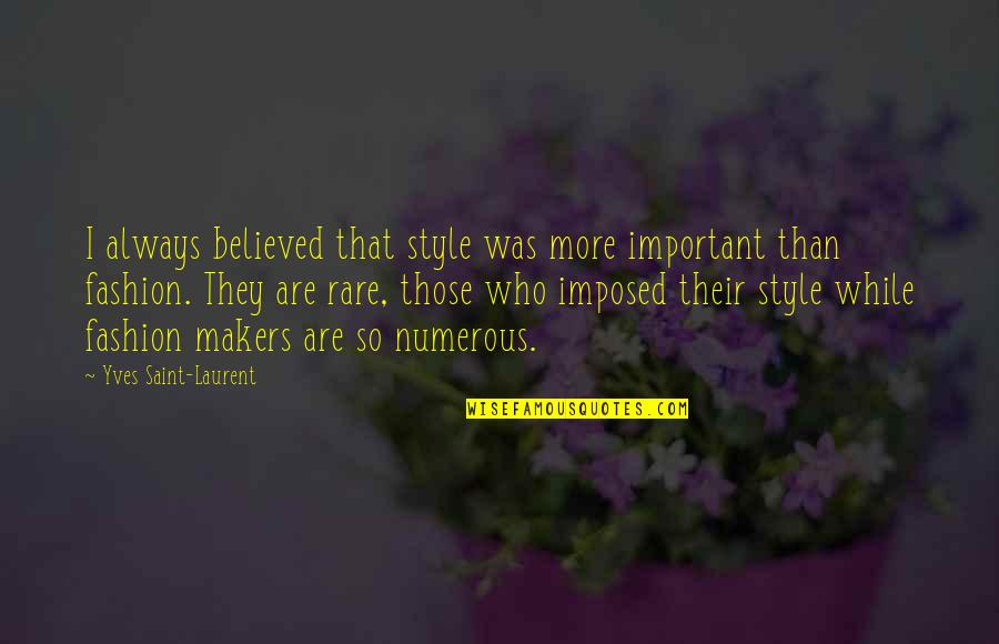 Best Fashion Quotes By Yves Saint-Laurent: I always believed that style was more important