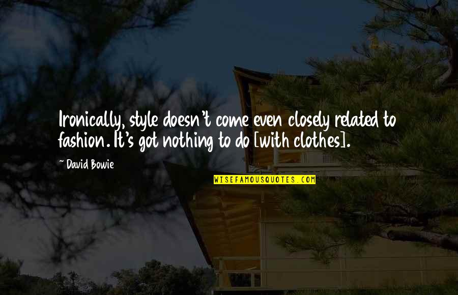 Best Fashion Related Quotes By David Bowie: Ironically, style doesn't come even closely related to
