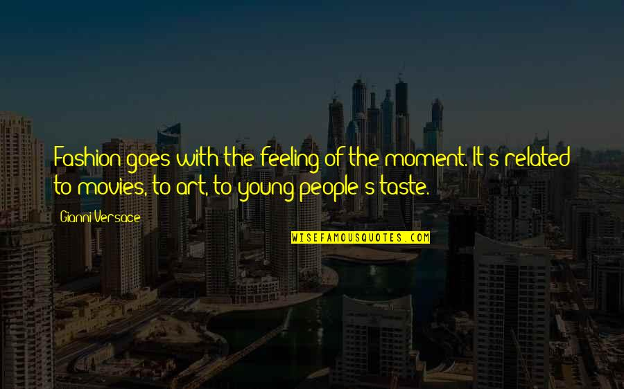 Best Fashion Related Quotes By Gianni Versace: Fashion goes with the feeling of the moment.