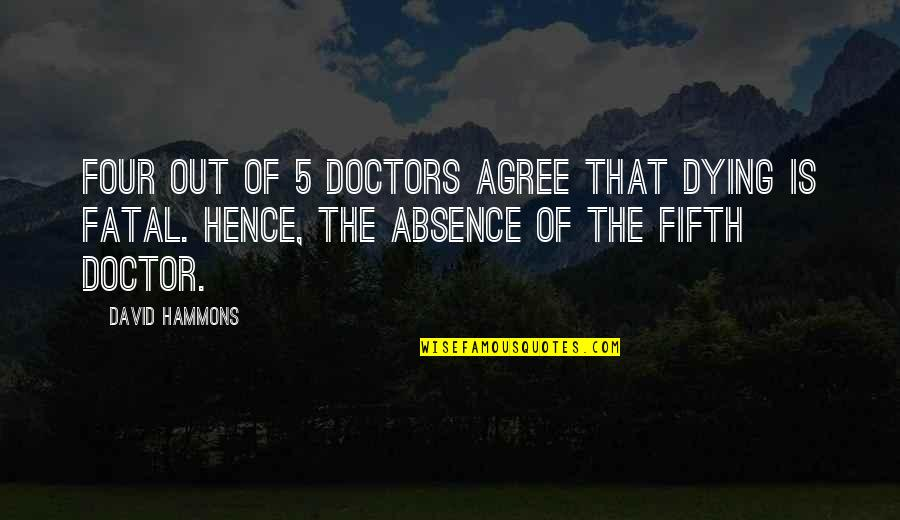 Best Fifth Doctor Quotes By David Hammons: Four out of 5 doctors agree that dying