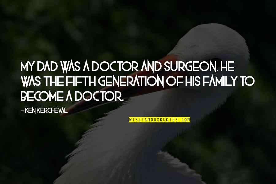Best Fifth Doctor Quotes By Ken Kercheval: My dad was a doctor and surgeon. He