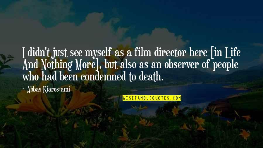 Best Film Directors Quotes By Abbas Kiarostami: I didn't just see myself as a film