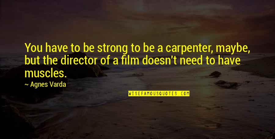Best Film Directors Quotes By Agnes Varda: You have to be strong to be a