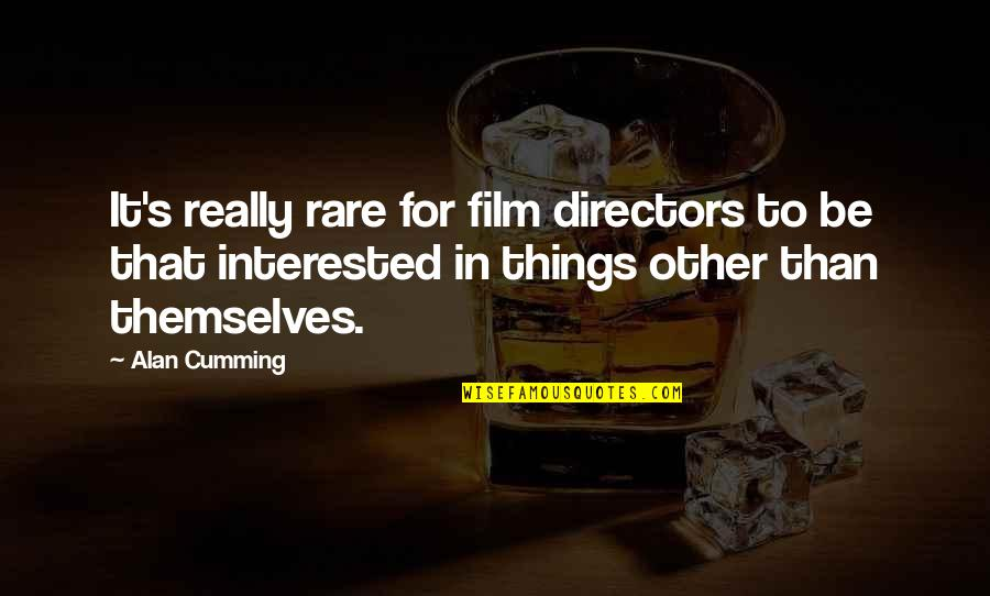 Best Film Directors Quotes By Alan Cumming: It's really rare for film directors to be