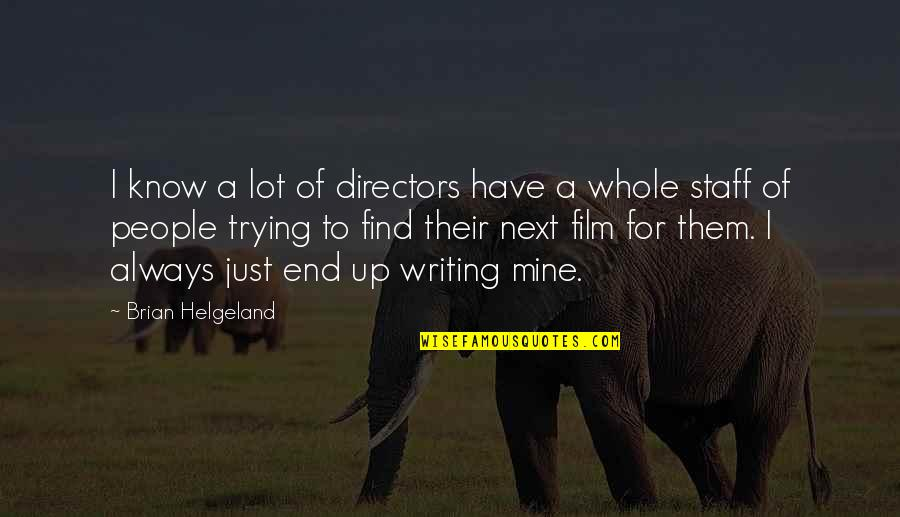 Best Film Directors Quotes By Brian Helgeland: I know a lot of directors have a