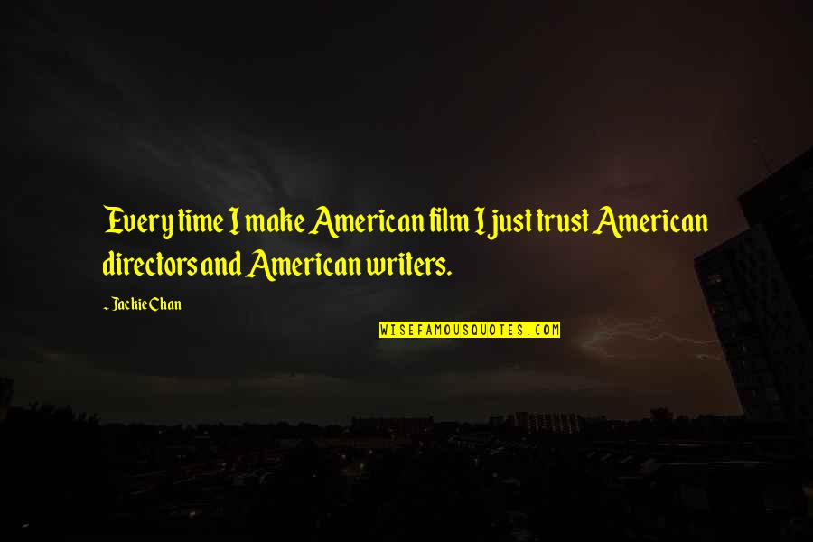 Best Film Directors Quotes By Jackie Chan: Every time I make American film I just