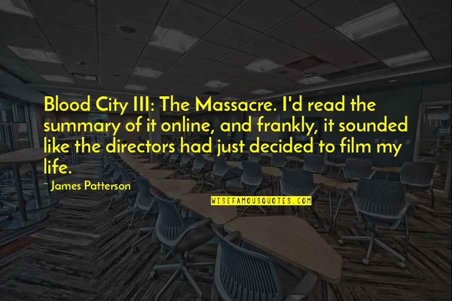 Best Film Directors Quotes By James Patterson: Blood City III: The Massacre. I'd read the