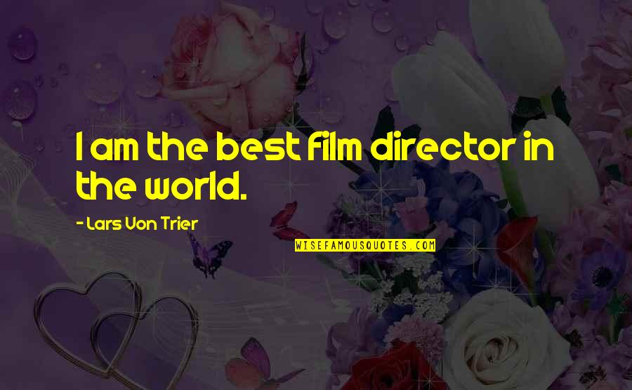Best Film Directors Quotes By Lars Von Trier: I am the best film director in the