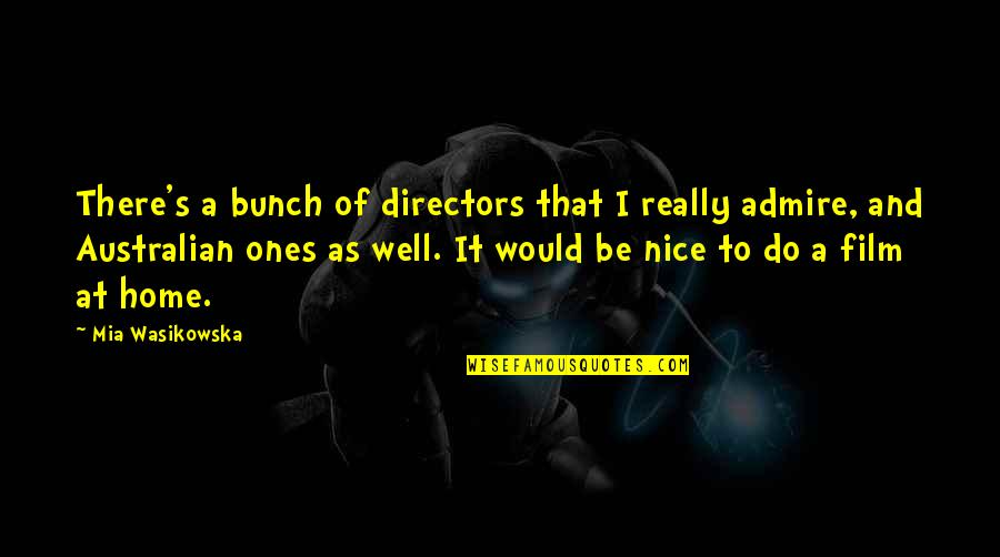 Best Film Directors Quotes By Mia Wasikowska: There's a bunch of directors that I really