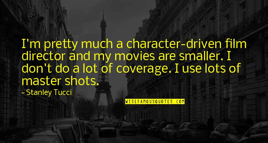 Best Film Directors Quotes By Stanley Tucci: I'm pretty much a character-driven film director and