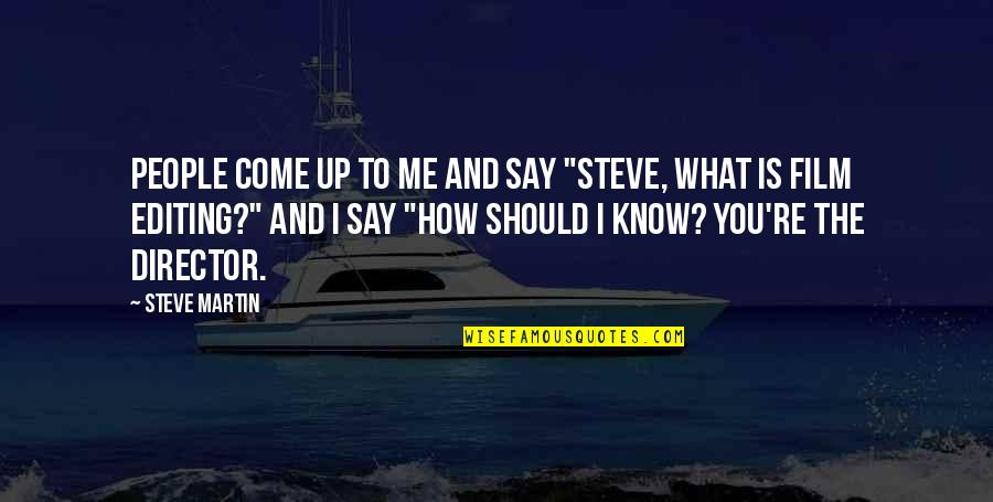 "Best Film Directors Quotes By Steve Martin: People come up to me and say ""Steve,"
