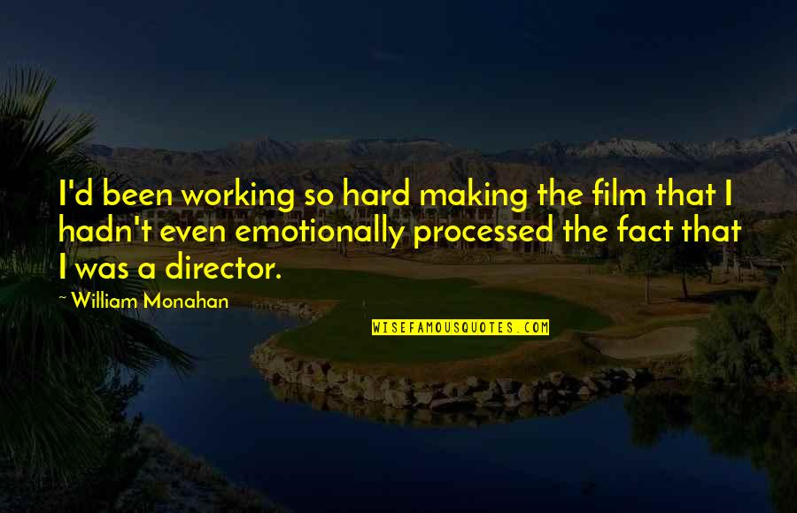Best Film Directors Quotes By William Monahan: I'd been working so hard making the film