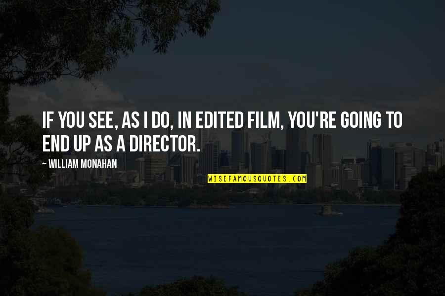 Best Film Directors Quotes By William Monahan: If you see, as I do, in edited