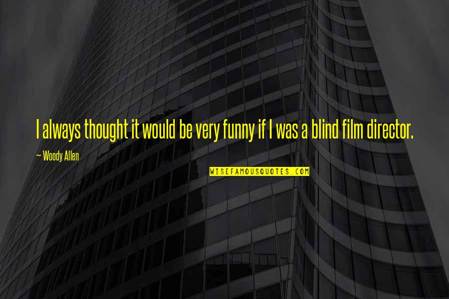 Best Film Directors Quotes By Woody Allen: I always thought it would be very funny
